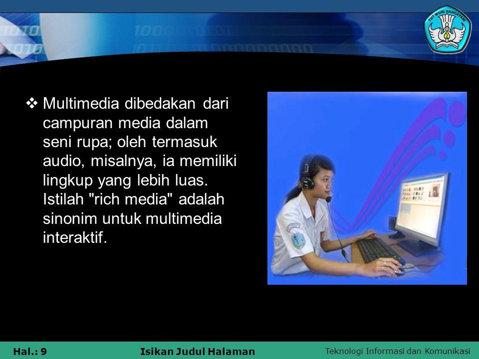 Multimedia dibedakan dari campuran media dalam seni rupa; oleh termasuk audio, misalnya, ia memiliki lingkup yang lebih luas.