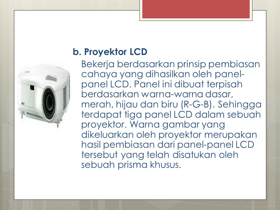 b. Proyektor LCD Bekerja berdasarkan prinsip pembiasan cahaya yang dihasilkan oleh panel-panel LCD.