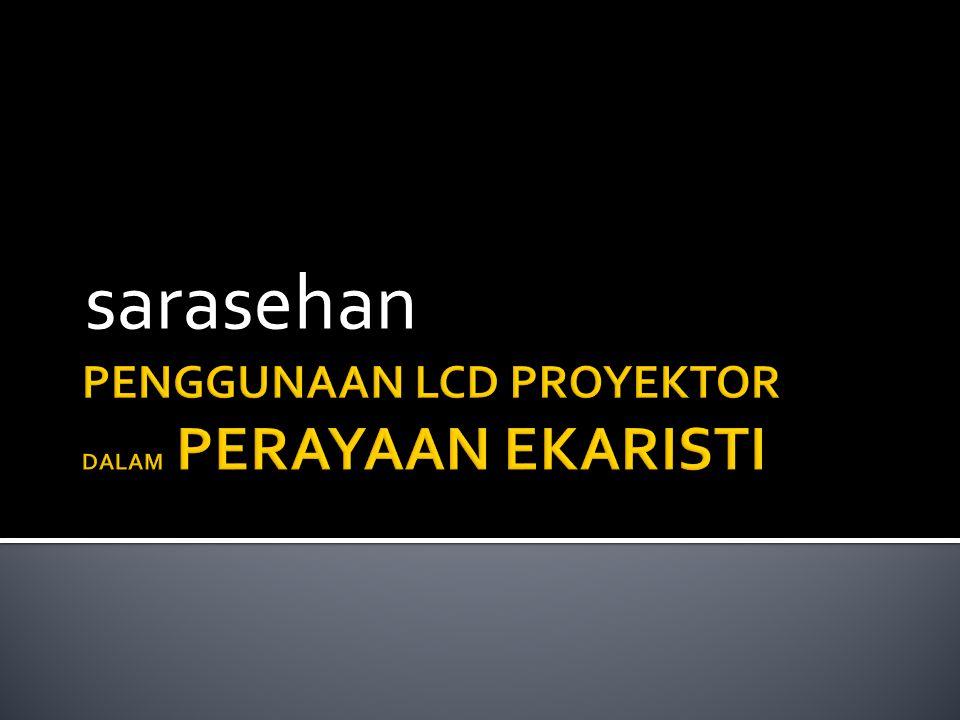 PENGGUNAAN LCD PROYEKTOR DALAM PERAYAAN EKARISTI