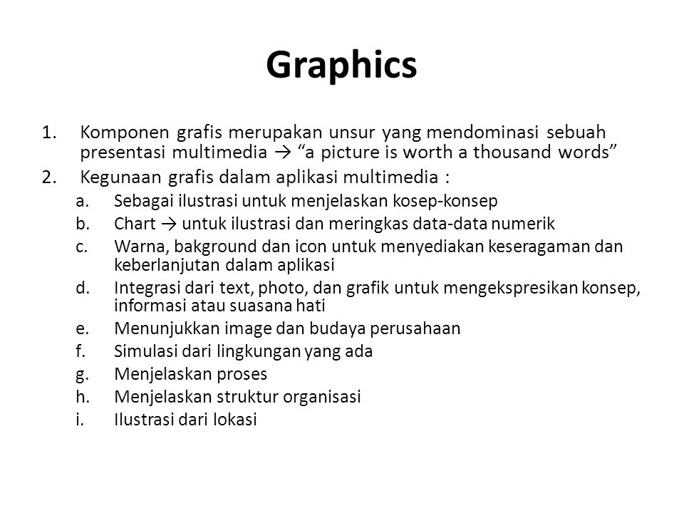 Graphics Komponen grafis merupakan unsur yang mendominasi sebuah presentasi multimedia → a picture is worth a thousand words