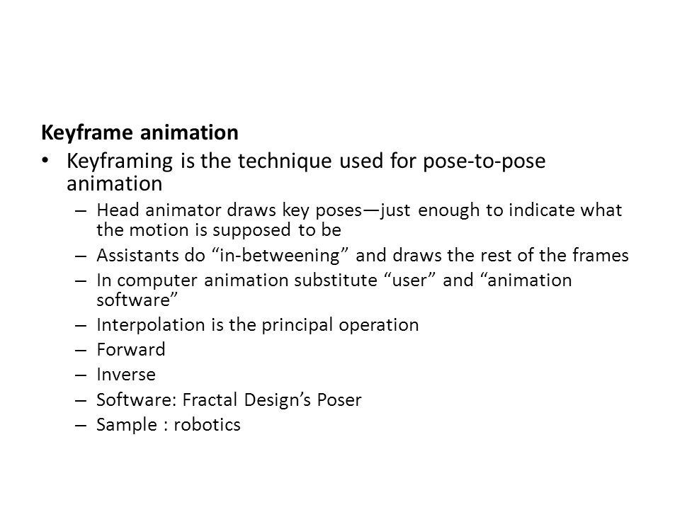 Keyframing is the technique used for pose-to-pose animation