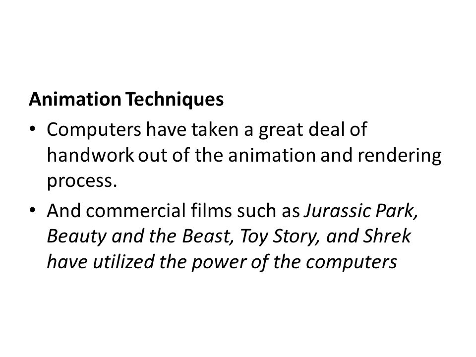 Animation Techniques Computers have taken a great deal of handwork out of the animation and rendering process.