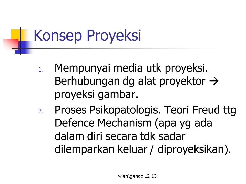 Konsep Proyeksi Mempunyai media utk proyeksi. Berhubungan dg alat proyektor  proyeksi gambar.