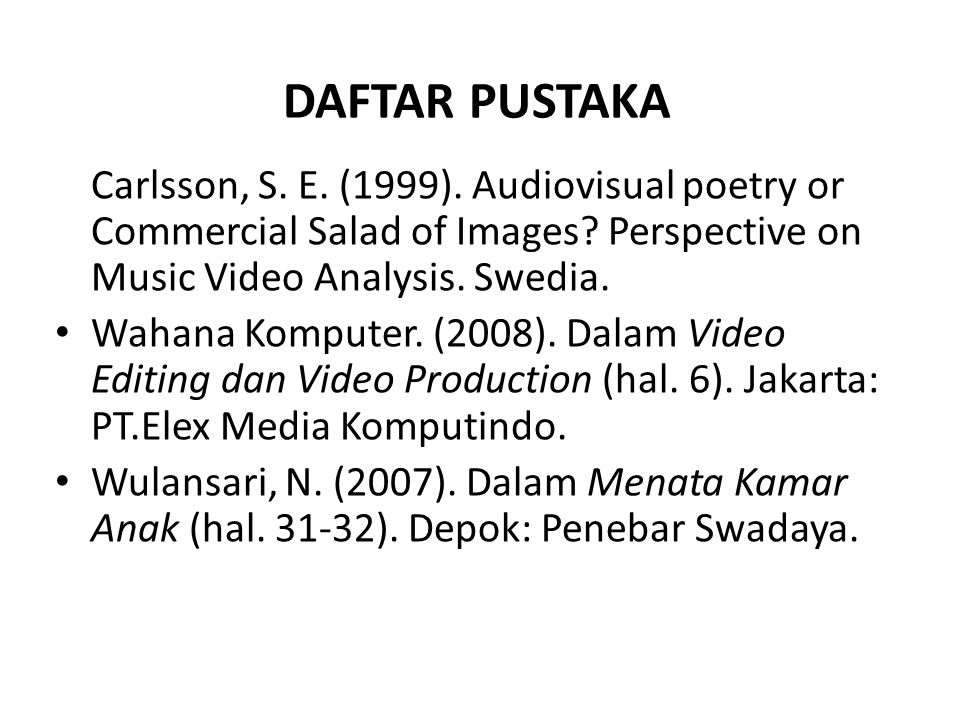 DAFTAR PUSTAKA Carlsson, S. E. (1999). Audiovisual poetry or Commercial Salad of Images Perspective on Music Video Analysis. Swedia.