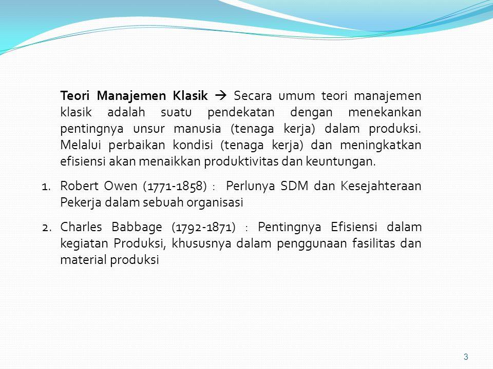 Teori Manajemen Klasik  Secara umum teori manajemen klasik adalah suatu pendekatan dengan menekankan pentingnya unsur manusia (tenaga kerja) dalam produksi. Melalui perbaikan kondisi (tenaga kerja) dan meningkatkan efisiensi akan menaikkan produktivitas dan keuntungan.