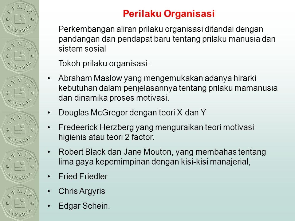 Perilaku Organisasi Perkembangan aliran prilaku organisasi ditandai dengan pandangan dan pendapat baru tentang prilaku manusia dan sistem sosial.