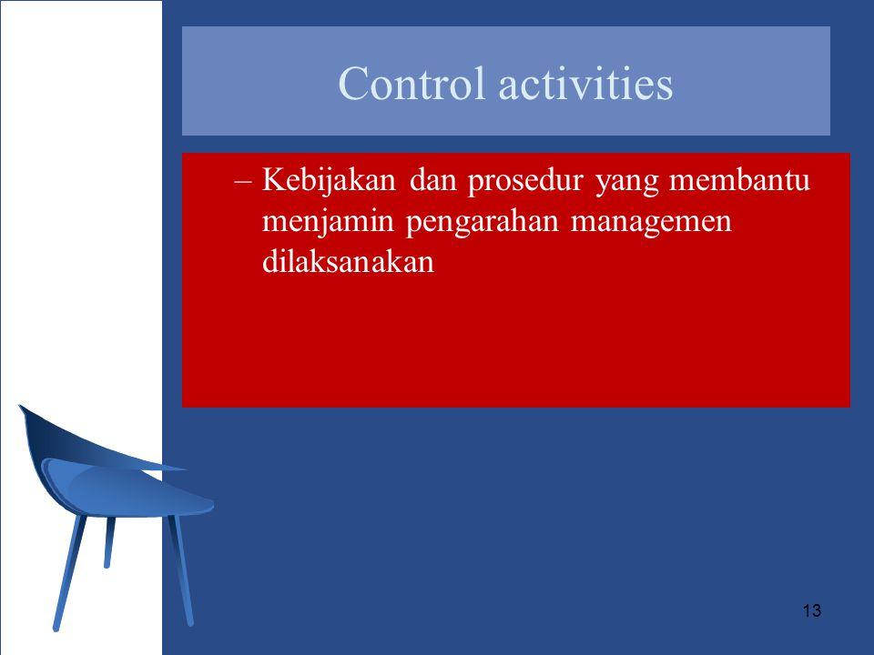 Control activities Kebijakan dan prosedur yang membantu menjamin pengarahan managemen dilaksanakan