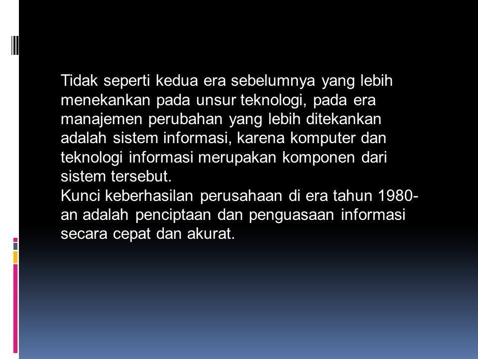 Tidak seperti kedua era sebelumnya yang lebih menekankan pada unsur teknologi, pada era manajemen perubahan yang lebih ditekankan adalah sistem informasi, karena komputer dan teknologi informasi merupakan komponen dari sistem tersebut.