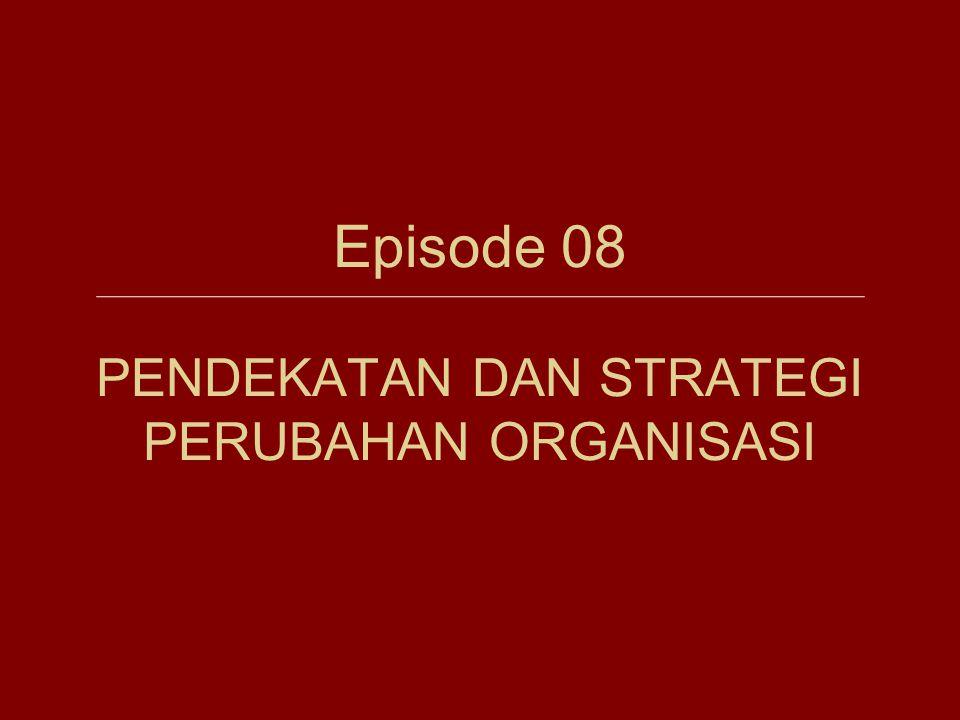 Episode 08 PENDEKATAN DAN STRATEGI PERUBAHAN ORGANISASI