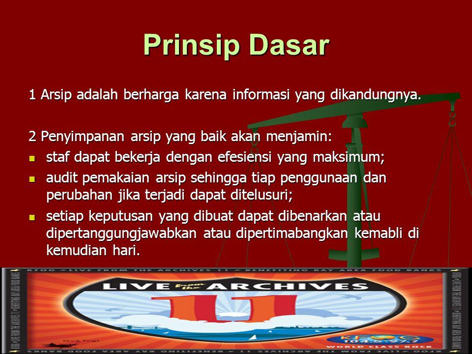 Prinsip Dasar 1 Arsip adalah berharga karena informasi yang dikandungnya. 2 Penyimpanan arsip yang baik akan menjamin: