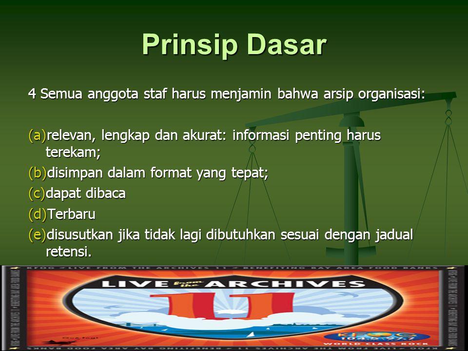 Prinsip Dasar 4 Semua anggota staf harus menjamin bahwa arsip organisasi: relevan, lengkap dan akurat: informasi penting harus terekam;