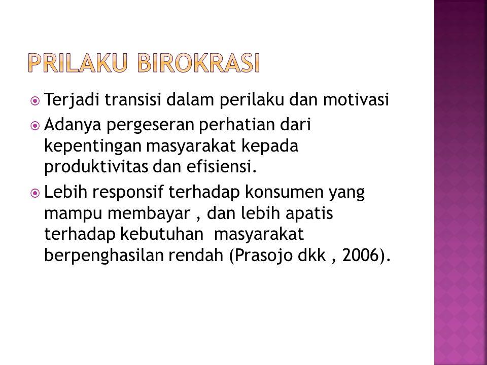 Prilaku Birokrasi Terjadi transisi dalam perilaku dan motivasi