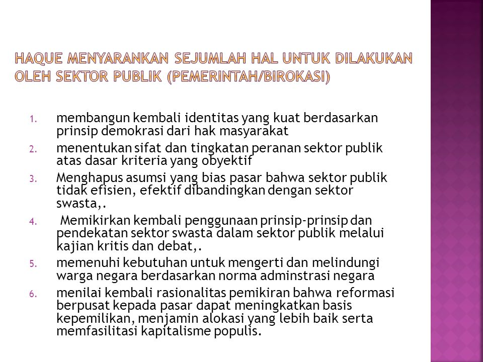 Haque menyarankan sejumlah hal untuk dilakukan oleh sektor publik (Pemerintah/Birokasi)