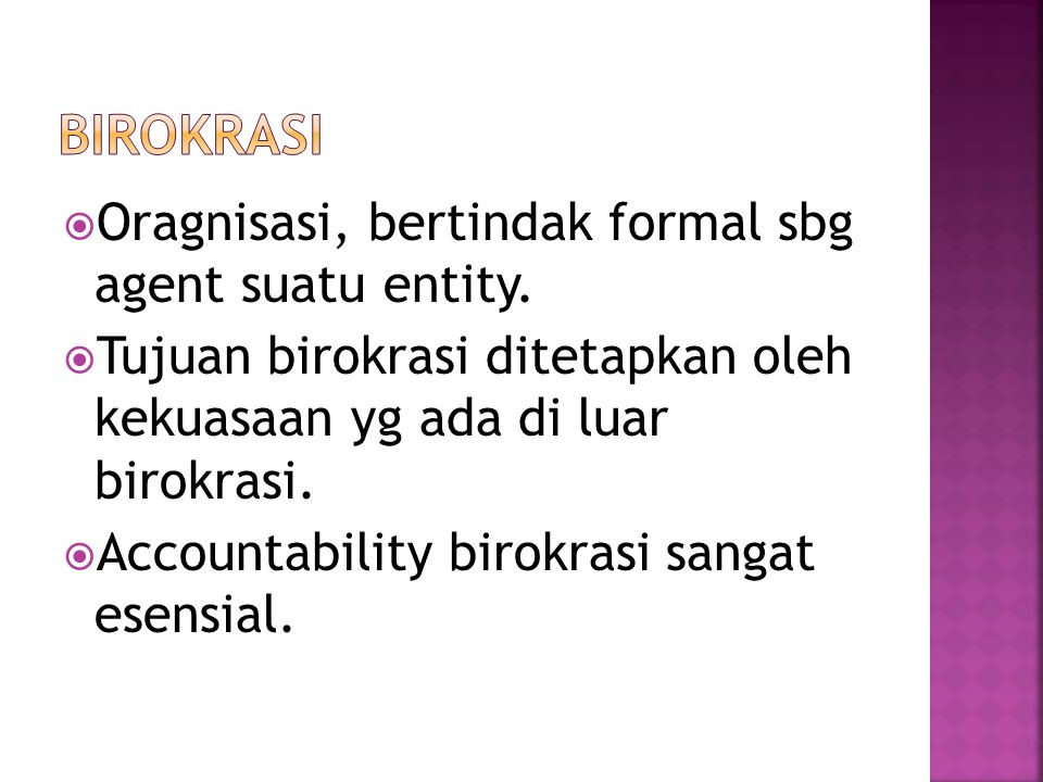 Birokrasi Oragnisasi, bertindak formal sbg agent suatu entity.