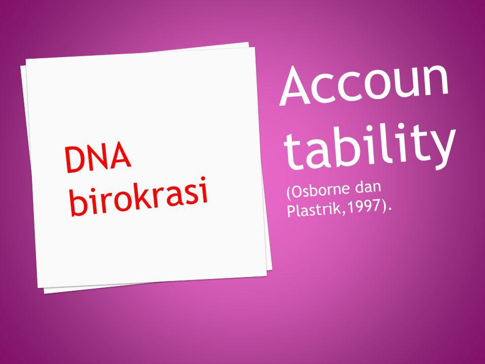 Accountability (Osborne dan Plastrik,1997).