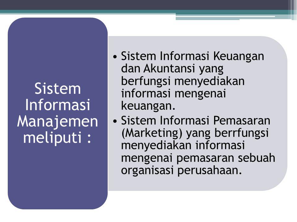 Sistem Informasi Manajemen meliputi :