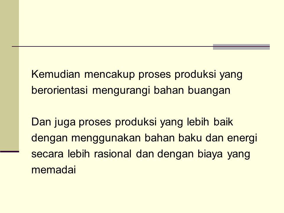 Kemudian mencakup proses produksi yang