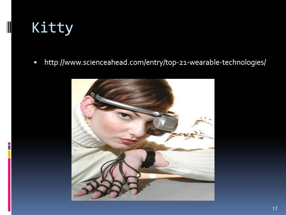 Kitty http://www.scienceahead.com/entry/top-21-wearable-technologies/