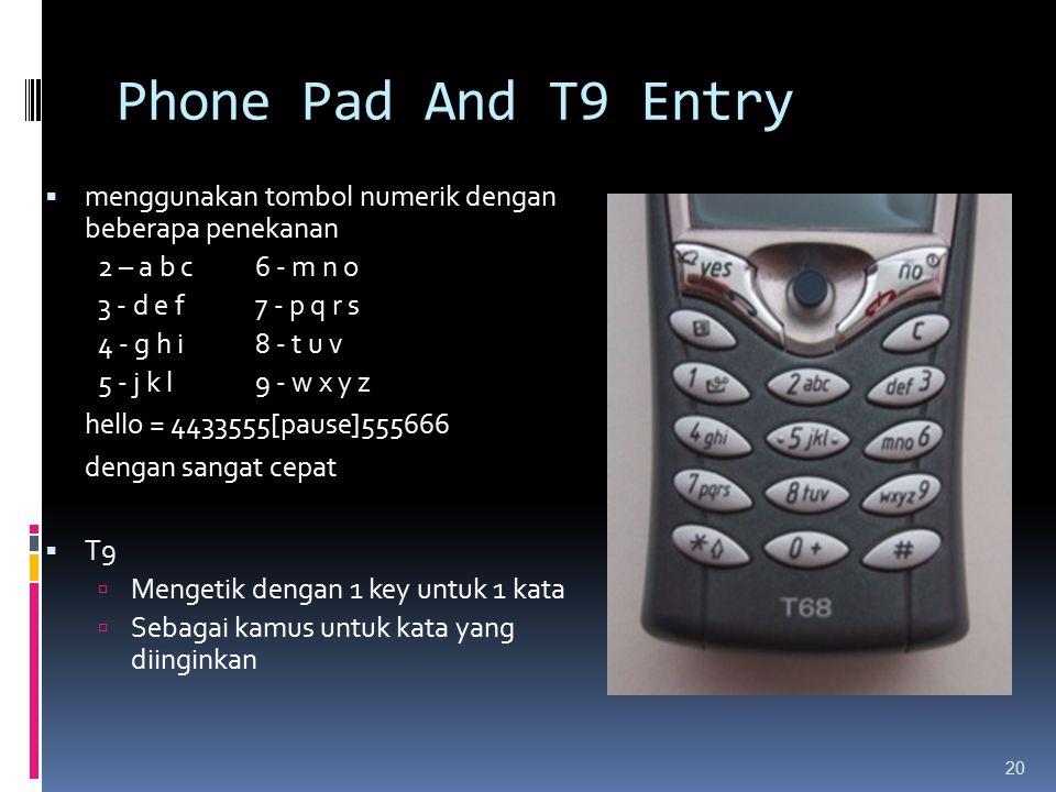 Phone Pad And T9 Entry menggunakan tombol numerik dengan beberapa penekanan. 2 – a b c 6 - m n o.