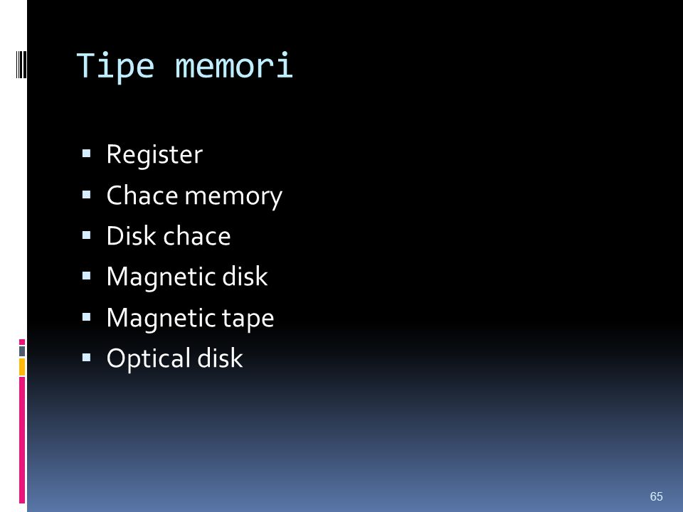 Tipe memori Register Chace memory Disk chace Magnetic disk