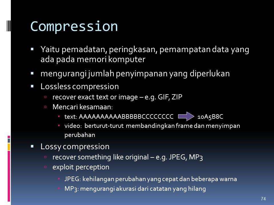Compression Yaitu pemadatan, peringkasan, pemampatan data yang ada pada memori komputer. mengurangi jumlah penyimpanan yang diperlukan.