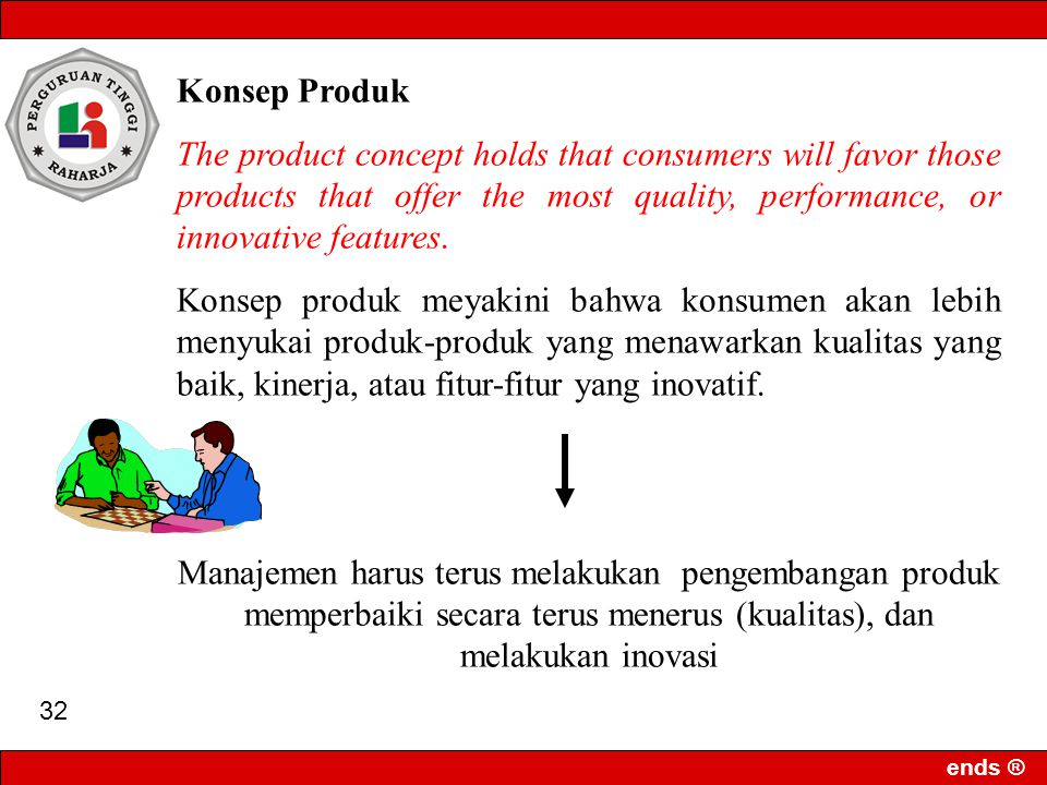 Konsep Produk The product concept holds that consumers will favor those products that offer the most quality, performance, or innovative features.