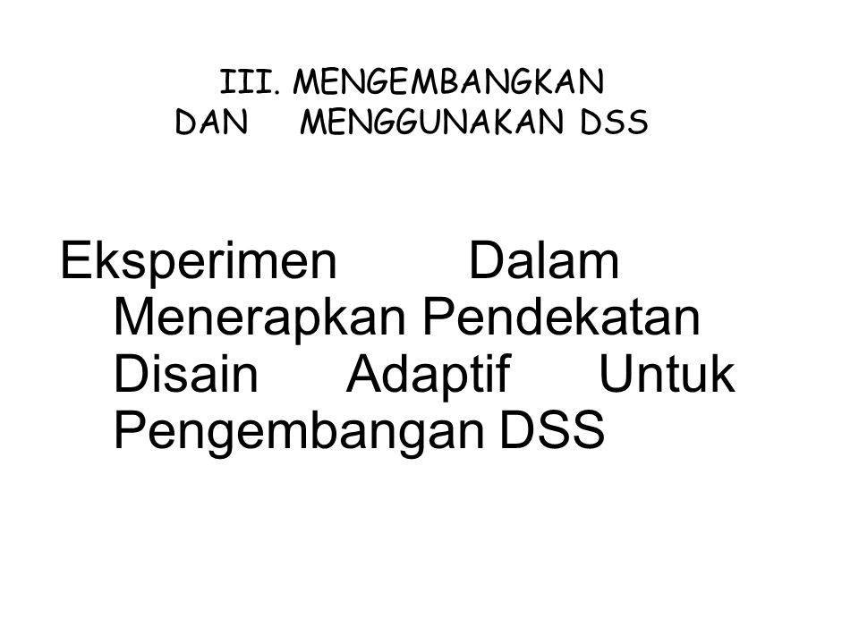 III. MENGEMBANGKAN DAN MENGGUNAKAN DSS