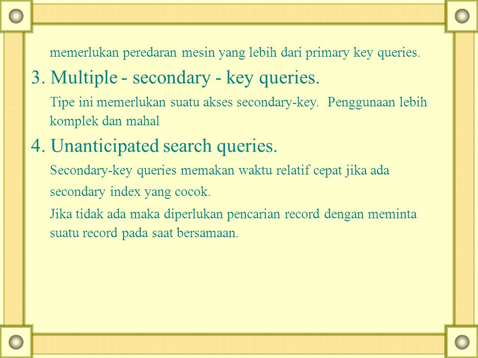 3. Multiple - secondary - key queries.