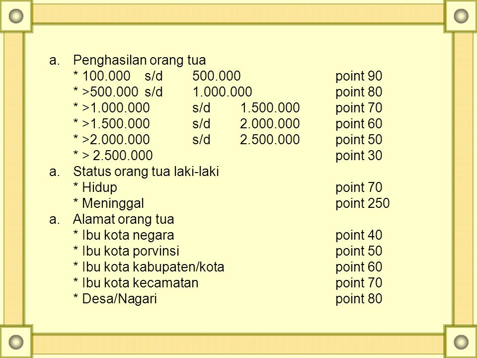 Penghasilan orang tua * 100.000 s/d 500.000 point 90. * >500.000 s/d 1.000.000 point 80. * >1.000.000 s/d 1.500.000 point 70.