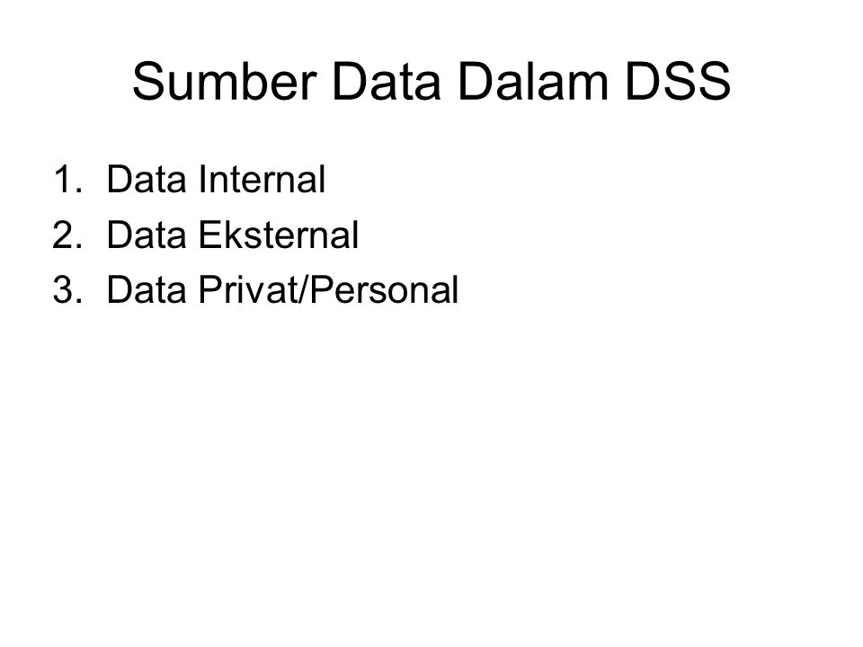 Sumber Data Dalam DSS Data Internal Data Eksternal