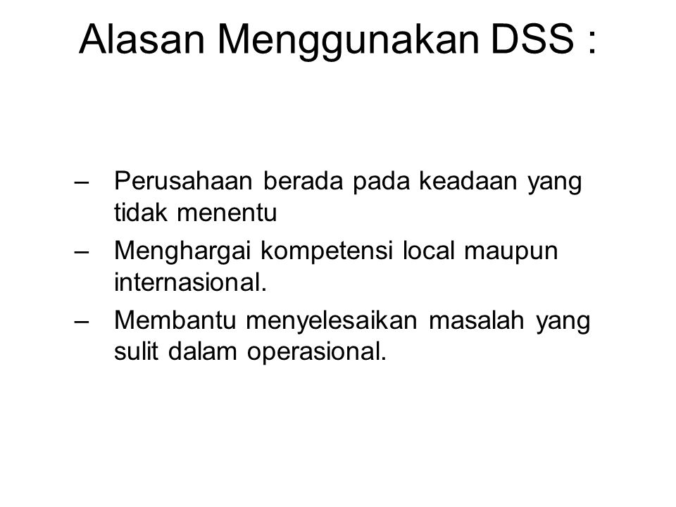 Alasan Menggunakan DSS :