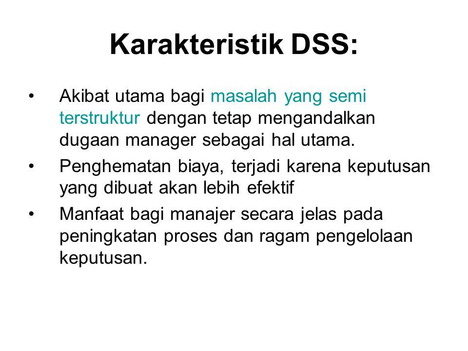 Karakteristik DSS: Akibat utama bagi masalah yang semi terstruktur dengan tetap mengandalkan dugaan manager sebagai hal utama.