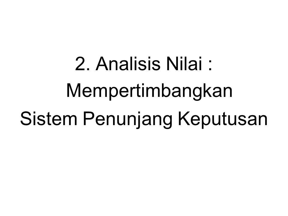 2. Analisis Nilai : Mempertimbangkan Sistem Penunjang Keputusan
