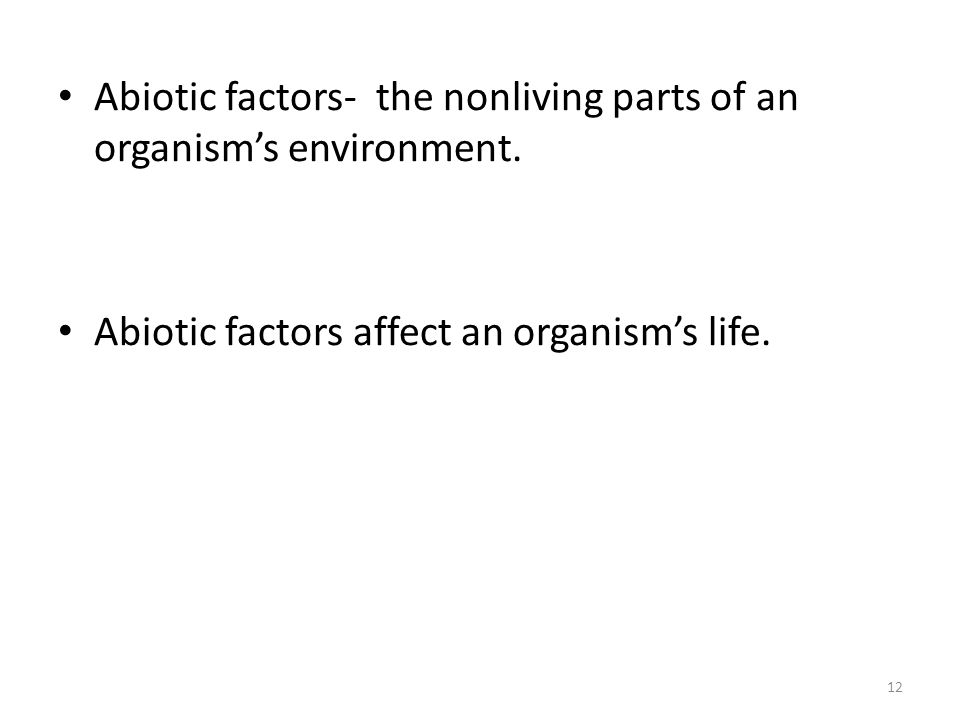 Abiotic factors- the nonliving parts of an organism's environment.