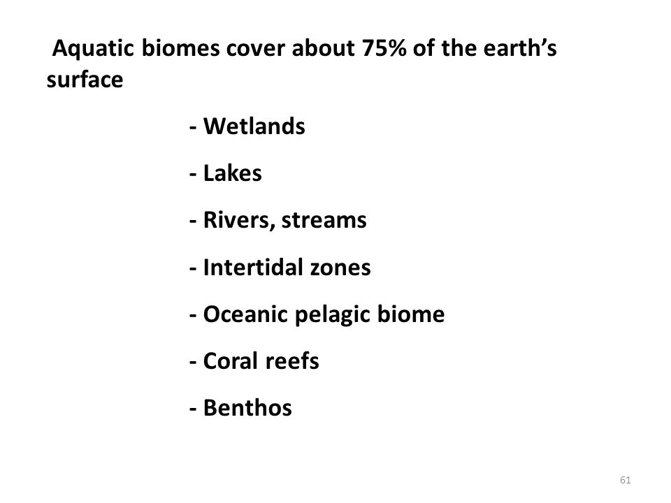 Aquatic biomes cover about 75% of the earth's surface