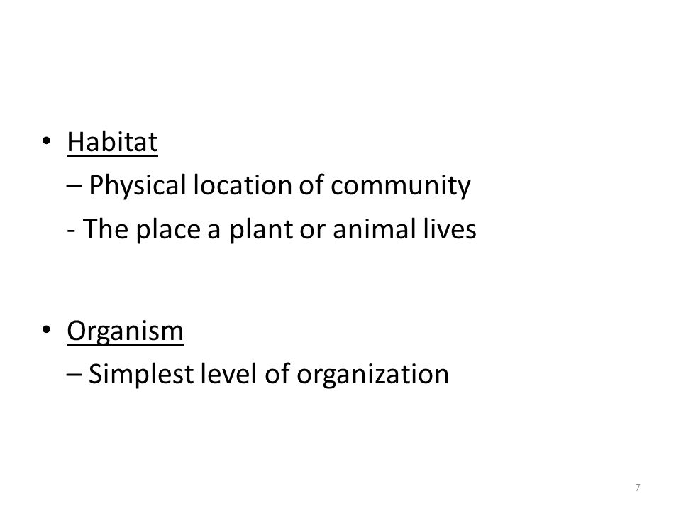 Habitat – Physical location of community. - The place a plant or animal lives.