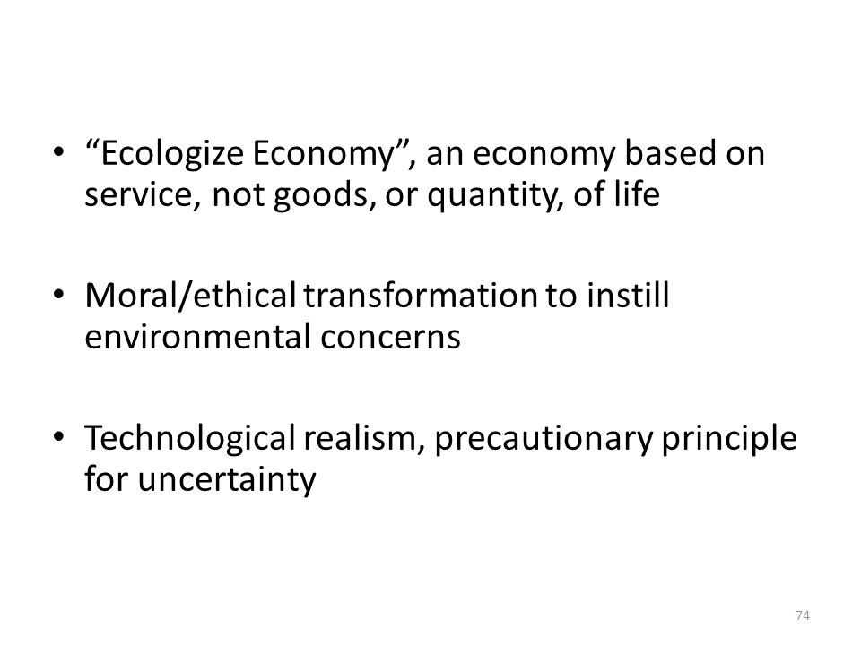 Ecologize Economy , an economy based on service, not goods, or quantity, of life