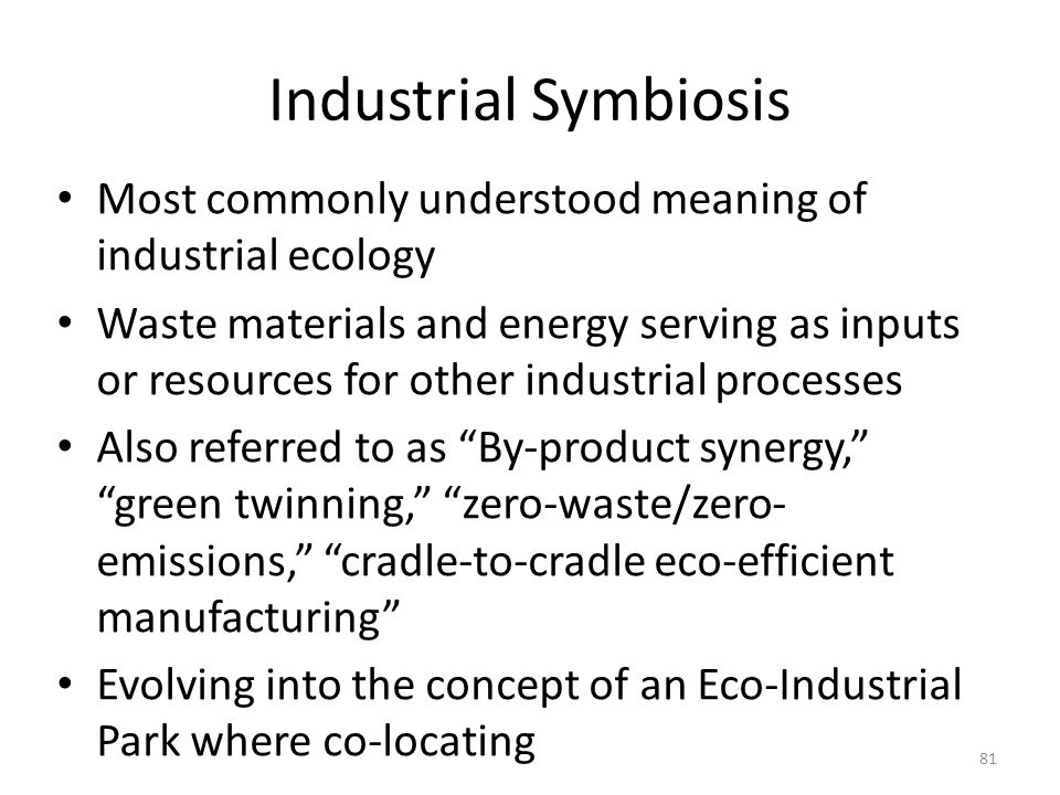 Industrial Symbiosis Most commonly understood meaning of industrial ecology.