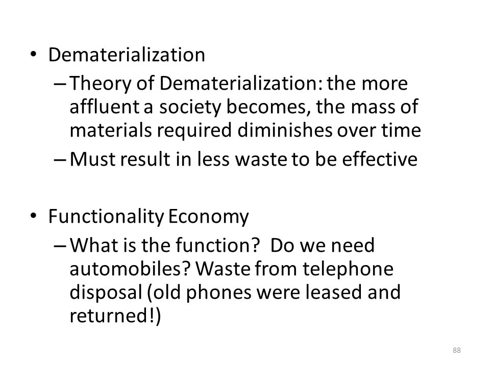 Dematerialization Theory of Dematerialization: the more affluent a society becomes, the mass of materials required diminishes over time.