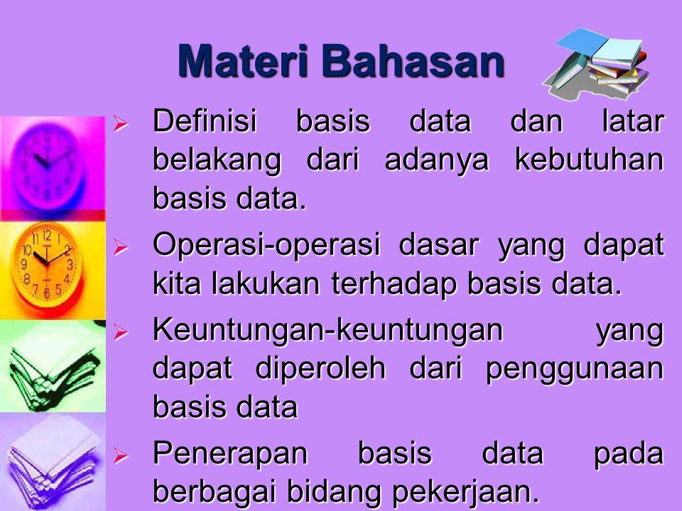 Materi Bahasan Definisi basis data dan latar belakang dari adanya kebutuhan basis data.