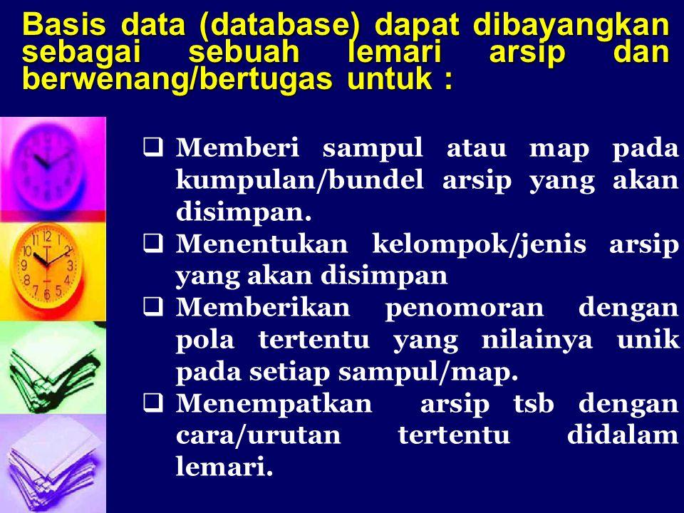 Basis data (database) dapat dibayangkan sebagai sebuah lemari arsip dan berwenang/bertugas untuk :