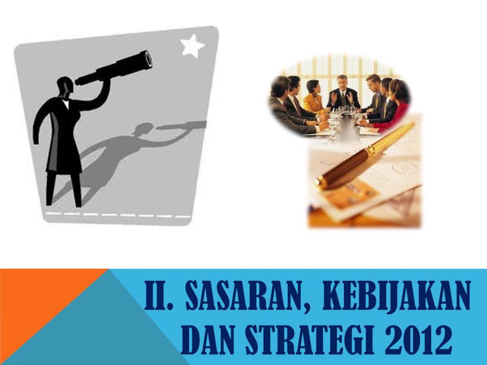 II. SASARAN, KEBIJAKAN DAN STRATEGI 2012