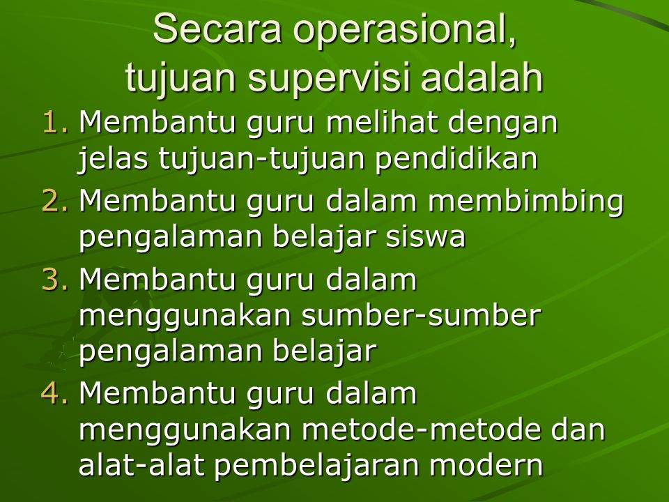 Secara operasional, tujuan supervisi adalah