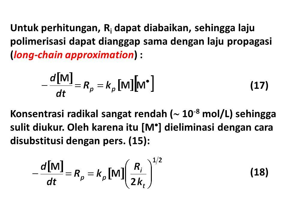 Untuk perhitungan, Ri dapat diabaikan, sehingga laju polimerisasi dapat dianggap sama dengan laju propagasi (long-chain approximation) :
