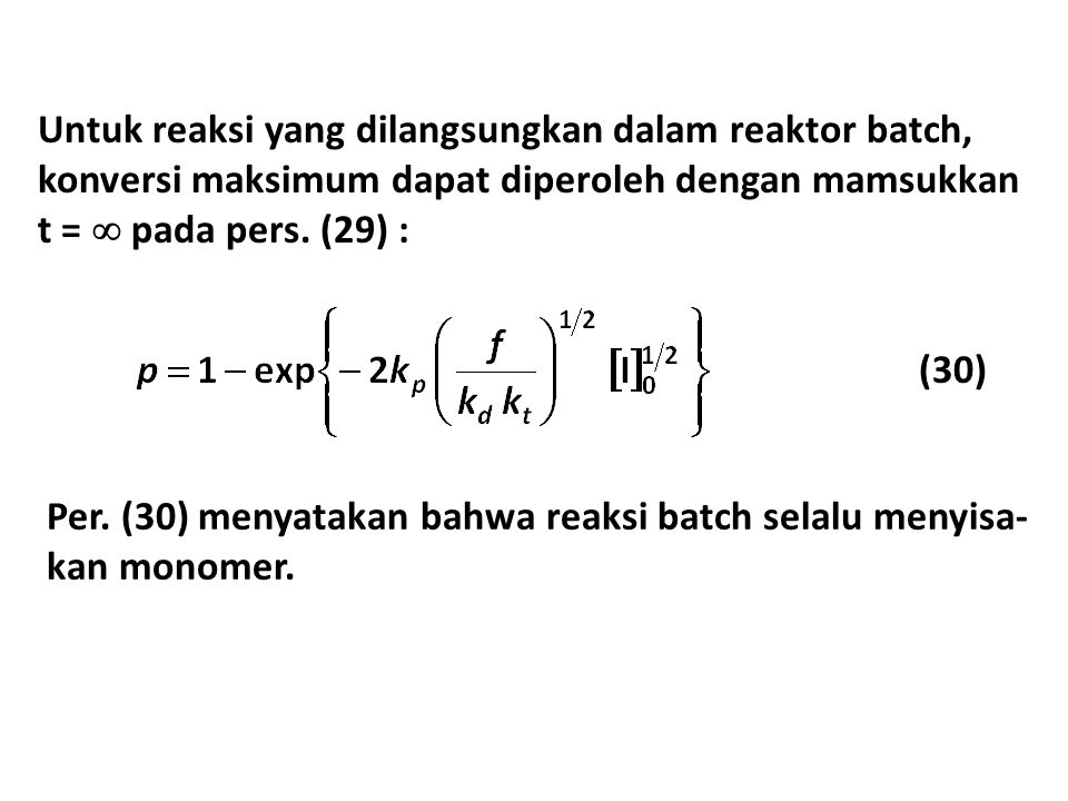 Untuk reaksi yang dilangsungkan dalam reaktor batch, konversi maksimum dapat diperoleh dengan mamsukkan t =  pada pers. (29) :