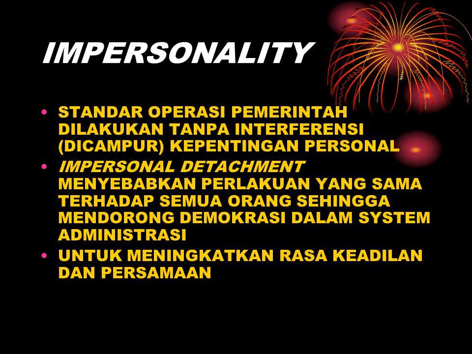 IMPERSONALITY STANDAR OPERASI PEMERINTAH DILAKUKAN TANPA INTERFERENSI (DICAMPUR) KEPENTINGAN PERSONAL.