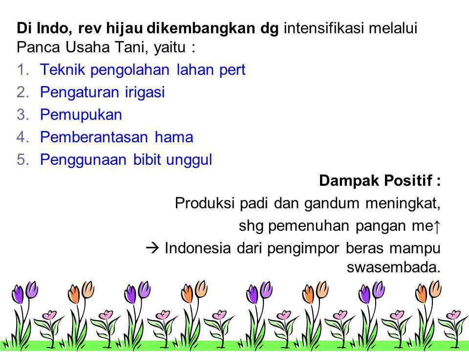Di Indo, rev hijau dikembangkan dg intensifikasi melalui Panca Usaha Tani, yaitu :