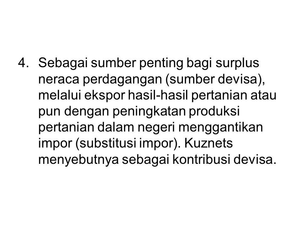 Sebagai sumber penting bagi surplus neraca perdagangan (sumber devisa), melalui ekspor hasil-hasil pertanian atau pun dengan peningkatan produksi pertanian dalam negeri menggantikan impor (substitusi impor).