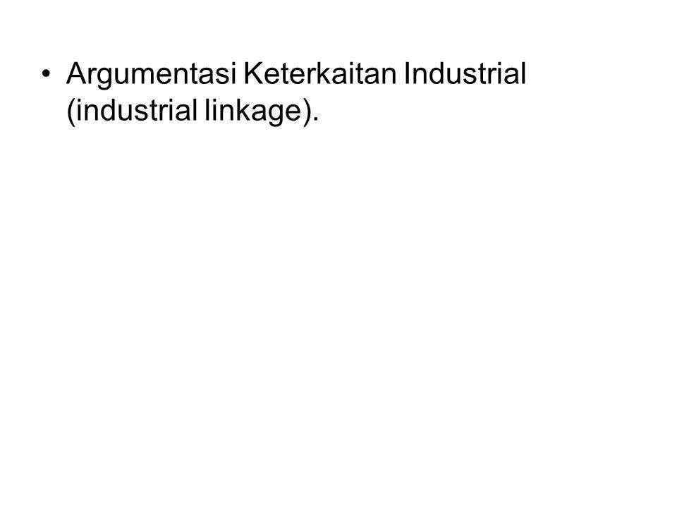 Argumentasi Keterkaitan Industrial (industrial linkage).