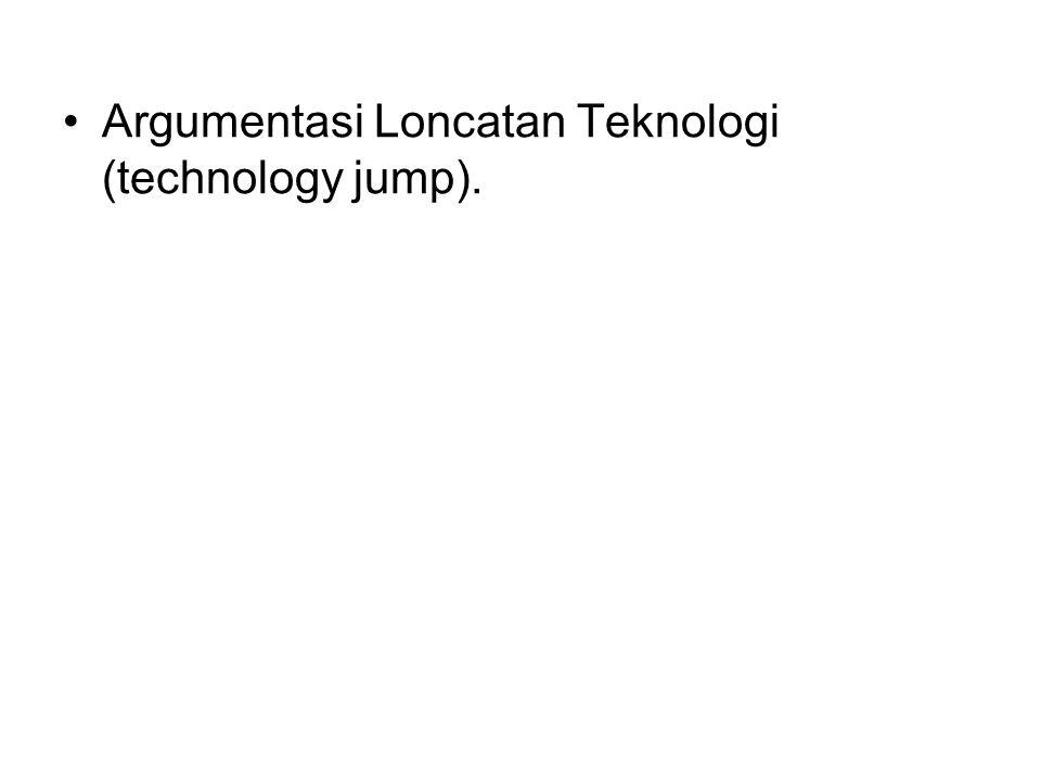 Argumentasi Loncatan Teknologi (technology jump).